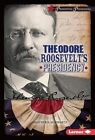 Theodore Roosevelt's Presidency by Heather E Schwartz (Hardback, 2016)