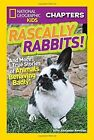 National Geographic Kids Chapters: Rascally Rabbits!: And More True Stories of Animals Behaving Badly by Aline Alexander Newman (Paperback, 2016)