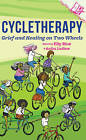 Cycletherapy: Grief and Healing on Two Wheels by Elly Blue, Anika Ledlow (Paperback, 2016)