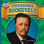 Theodore Roosevelt: The 26th President by Josh Gregory (Hardback, 2015)