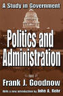 Politics and Administration: A Study in Government by Frank J. Goodnow (Paperback, 2003)