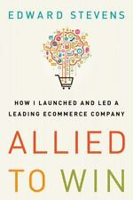 Allied to Win : How I Launched and Led a Leading ECommerce Company by Edward Ste