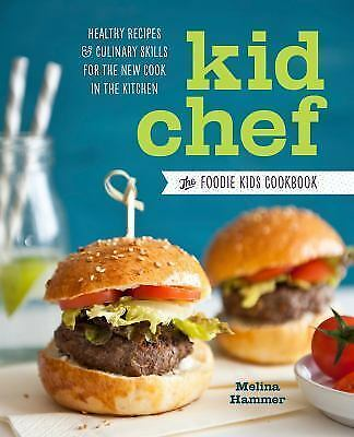 Kid Chef: The Foodie Kids Cookbook: Healthy Recipes and Culinary Skills for the 5