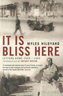 It Is Bliss Here: Letters Home 1939-45 by Myles Hildyard (Paperback, 2006)