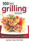100 Best Grilling Recipes by Kathleen Sloan-McIntosh (Paperback, 2007)