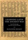 Learning Latin the Ancient Way: Latin Textbooks from the Ancient World by Eleanor Dickey (Paperback, 2016)