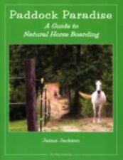 Paddock Paradise : A Guide to Natural Horse Boarding by Jaime W. Jackson (2007, Paperback)