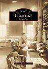 Images of America Palatine Illinois by Palatine Historical Society Staff 1999