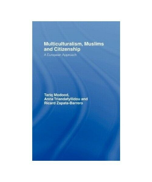 """""""Multiculturalism, Muslims and Citizenship"""""""