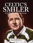 Celtic's Smiler - The Neilly Mochan Story by Paul John Dykes (Hardback, 2015)