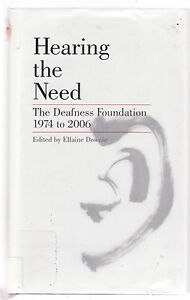 HEARING-THE-NEED-THE-DEAFNESS-FOUNDATION-1974-TO-2006-DOWNIE-deaf-hearing-bw
