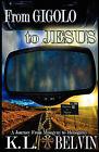 From Gigolo to Jesus by K L Belvin (Paperback / softback, 2011)