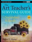 The Art Teacher's Survival Guide for Secondary Schools: Grades 7-12 by Helen D. Hume (Paperback, 2014)