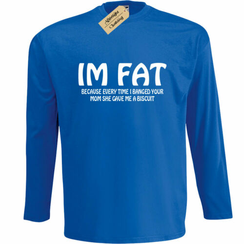 Mens I/'M FAT because every time i banged your mom long T Shirt funny joke rude