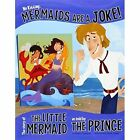 No Kidding, Mermaids Are a Joke!: The Story of the Little Mermaid as Told by the Prince by Nancy Loewen (Paperback, 2014)