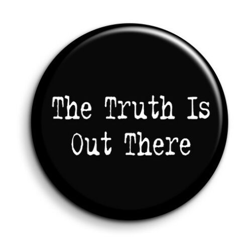 X Files Truth Is Out There Quote Button Pin Badge Novelty Cult TV Gift 38mm//1.5/""