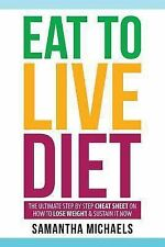 Eat to Live Diet : The Ultimate Step by Step Cheat Sheet on How to Lose...