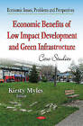 Economic Benefits of Low-Impact Development and Green Infrastructure: Case Studies by Nova Science Publishers Inc (Hardback, 2015)