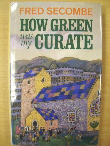 How Green Was My Curate By Fred Secombe. 9780718132507