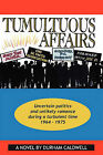 Tumultuous Affairs: Uncertain Politics and Unlikely Romance During a Turbulent Time 1964 - 1975 by Durham Caldwell (Paperback / softback, 2009)