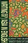 Writing South East/Asia in English: Against the Grain, Focus on Asian English-language Literature by Shirley Geok-lin Lim (Paperback, 1994)