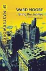 Bring the Jubilee by Ward Moore (Paperback, 2001)