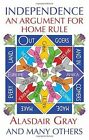 Independence: An Argument for Home Rule by Alasdair Gray (Paperback, 2014)