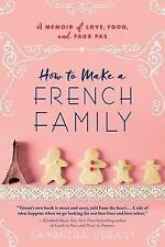 How to Make a French Family: A Memoir of Love, Food, and Faux Pas by Samantha V…