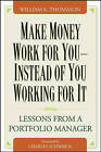 Make Money Work for You Instead of You Working for it: Lessons from a Portfolio Manager by William Thomason (Hardback, 2005)