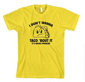 4c28e8ad3 I Don'T Wanna Taco 'Bout It It'S Nacho Problem Funny T-Shirt Tee | eBay