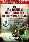 Voices from the Front:: The 16th Durham Light Infantry in Italy, 1943-1945 by Peter Hart (Paperback, 2010)