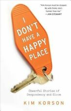 I Don't Have a Happy Place: Cheerful Stories of Despondency and Gloom-ExLibrary