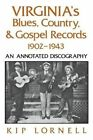 Virginia's Blues, Country, and Gospel Records, 1902-1943: An Annotated Discography by Kip Lornell (Paperback, 2014)