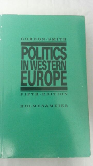 Politics in Western Europe: A Comparative AnalysisMay 5TH ED by Gordon R. Smith