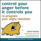 Control Your Anger Before it Controls You: Re-Program Your Angry Reactions by Lynda Hudson (CD-Audio, 2014)