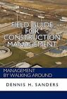 Field Guide for Construction Management: Management by Walking Around by Dennis Sanders (Hardback, 2011)