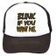 Trucker Hat Cap Foam Mesh Blink If You Want Me Funny Adult Humor Color