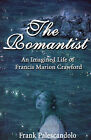 The Romantist: An Imagined Life of Francis Marion Crawford by Frank Palescandolo