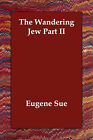 The Wandering Jew Part II by Eugene Sue (Paperback / softback, 2006)