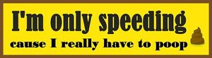 speeding  because I have to poop Bumper Sticker Decal, Poop, Funny Prank ,