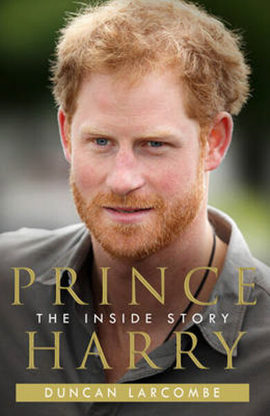 Prince Harry: The Inside Story | Duncan Larcombe