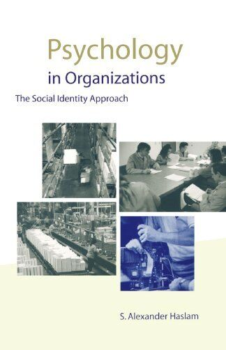 Psychology in Organizations: The Social-Identity Approach By S Alexander Haslam