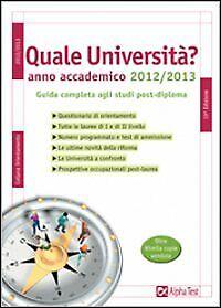 Quale università? Anno accademico 2012-2013. Guida completa agli studi post-dipl