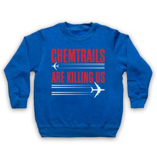 CHEMTRAILS ARE KILLING US PROTEST CONSPIRACY PLANES ADULTS KIDS SWEATSHIRT