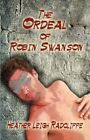 The Ordeal of Robin Swanson 9781605631226 by Heather Leigh Radcliffe Paperback
