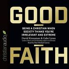 Good Faith: Being a Christian When Society Thinks You're Irrelevant and Extreme by Gabe Lyons, David Kinnaman (CD-Audio, 2016)