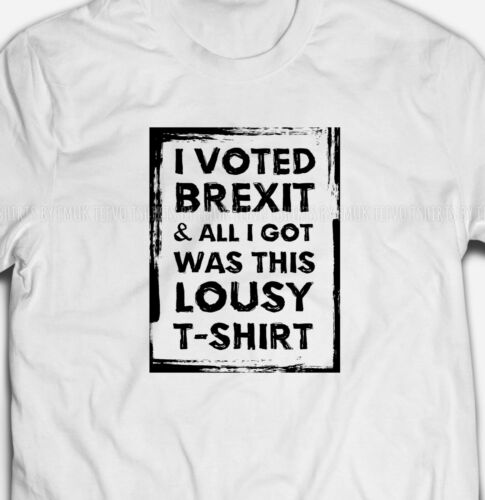 FUNNY I VOTED BREXIT /& ALL I GOT WAS THIS LOUSY 100/% Cotton Mens T-shirt Tee Top