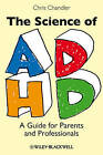 The Science of ADHD: A Guide for Parents and Professionals by Chris Chandler (Paperback, 2010)