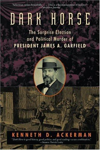 Dark Horse: The Surprise Election and Political Murder of President James A.