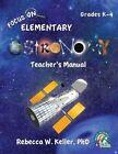 Focus on Elementary Astronomy Teacher's Manual by Rebecca W Keller Phd (Paperback / softback, 2012)